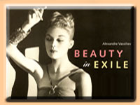 Beauty in Exile: The Artists, Models, and Nobility Who Fled the Russian Revolution and influenced the World of Fashion, by Alexandre Vassiliev